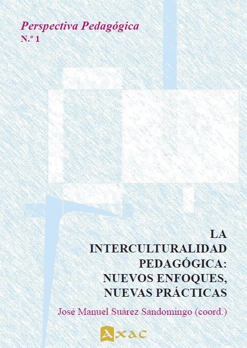 La Interculturalidad Pedagógica: Nuevos Enfoques, Nuevas Prácticas