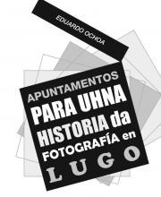 Apuntamentos para unha Historia da Fotografía en Lugo (Eduardo Ochoa)
