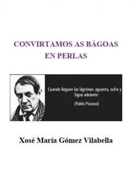 Convirtamos as Bágoas en Perlas (Xosé María Gómez Vilabella)