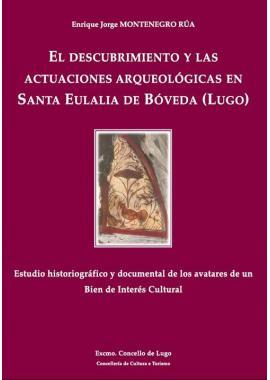El Descubrimiento y las Actuaciones Arqueológicas en Santa Eulalia de Bóveda (Lugo)