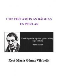 Convirtamos as Bágoas en Perlas (Xosé María G. Vilabella)